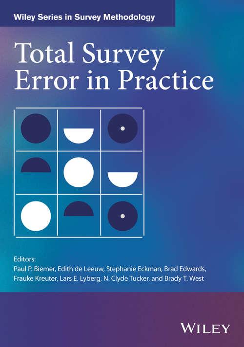 Total Survey Error in Practice: Improving Quality In The Era Of Big Data (Wiley Series In Survey Methodology Ser.)