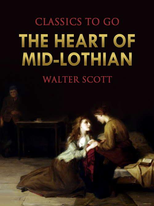 The Heart of Mid-Lothian: A Romance (Classics To Go)