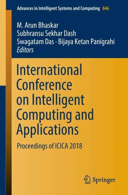 International Conference on Intelligent Computing and Applications: Proceedings of ICICA 2018 (Advances in Intelligent Systems and Computing #846)