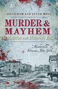 "Murder & Mayhem in Mendon and Honeoye Falls: ""Murderville"" in Victorian New York (Murder And Mayhem Ser.)"