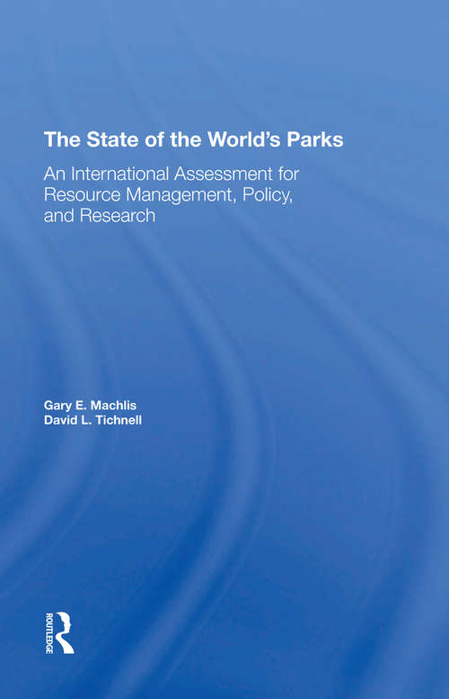 The State Of The World's Parks: An International Assessment For Resource Management, Policy, And Research