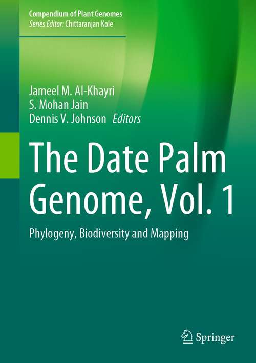 The Date Palm Genome, Vol. 1: Phylogeny, Biodiversity and Mapping (Compendium of Plant Genomes)