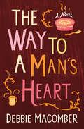 The Way to a Man's Heart: A Novel (Debbie Macomber Classics)