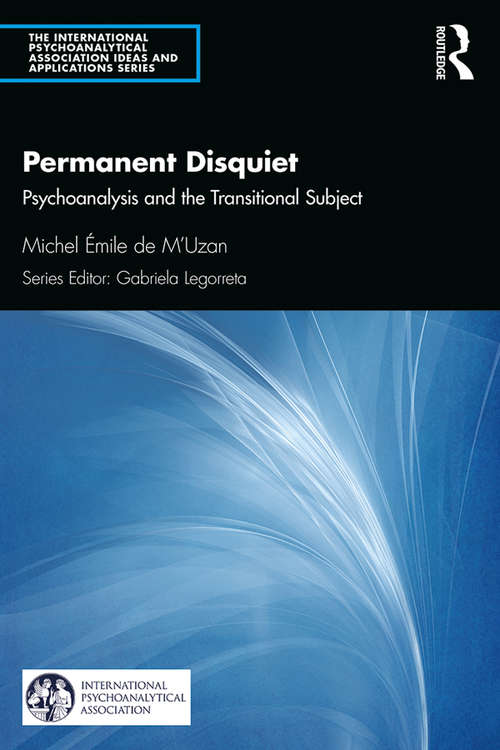 Permanent Disquiet: Psychoanalysis and the Transitional Subject (The International Psychoanalytical Association Psychoanalytic Ideas and Applications Series)