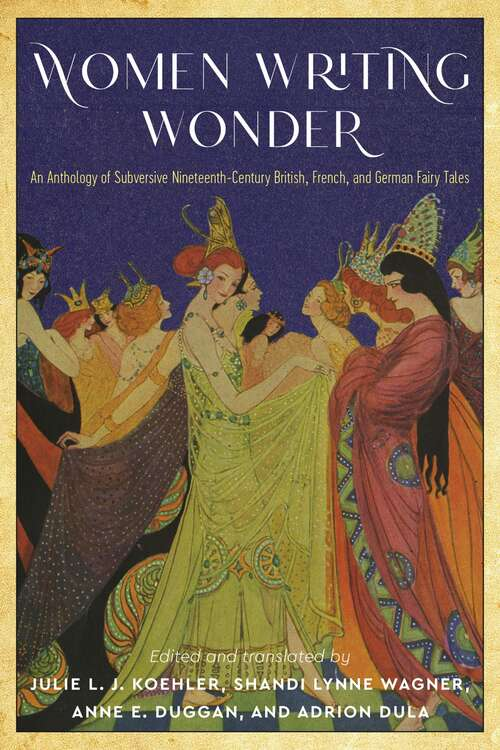 Women Writing Wonder: An Anthology of Subversive Nineteenth-Century British, French, and German Fairy Tales (The Donald Haase Series in Fairy-Tale Studies)