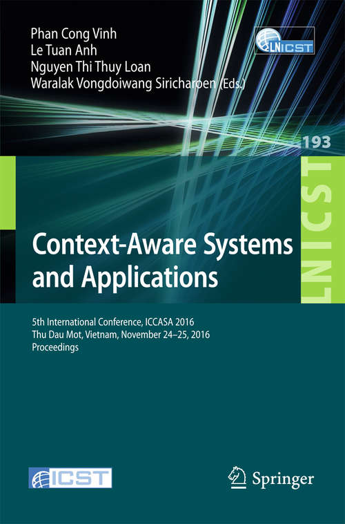 Context-Aware Systems and Applications: 5th International Conference, ICCASA 2016, Thu Dau Mot, Vietnam, November 24-25, 2016, Proceedings (Lecture Notes of the Institute for Computer Sciences, Social Informatics and Telecommunications Engineering #193)