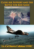 Close Air Support And The Battle For Khe Sanh [Illustrated Edition]