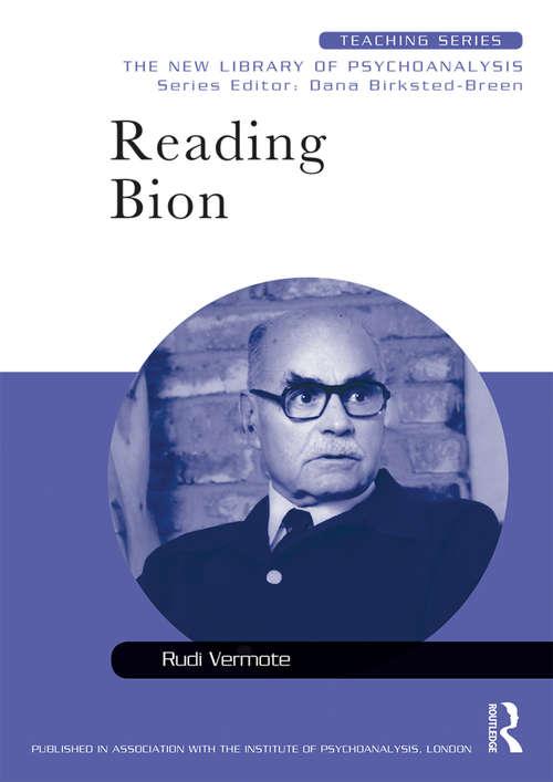 Reading Bion (New Library of Psychoanalysis Teaching Series)