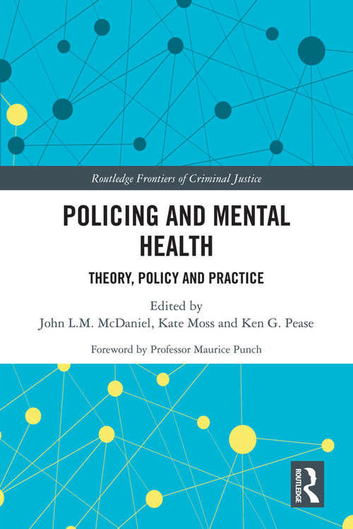 Policing and Mental Health: Theory, Policy and Practice (Routledge Frontiers of Criminal Justice)