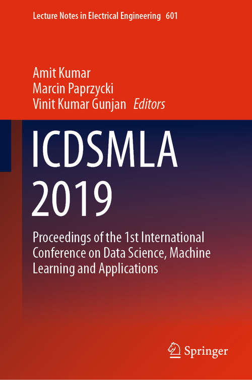 ICDSMLA 2019: Proceedings of the 1st International Conference on Data Science, Machine Learning and Applications (Lecture Notes in Electrical Engineering #601)