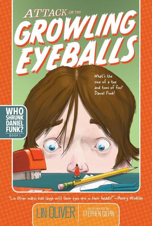 Attack of the Growling Eyeballs (Who Shrunk Daniel Funk? #1)