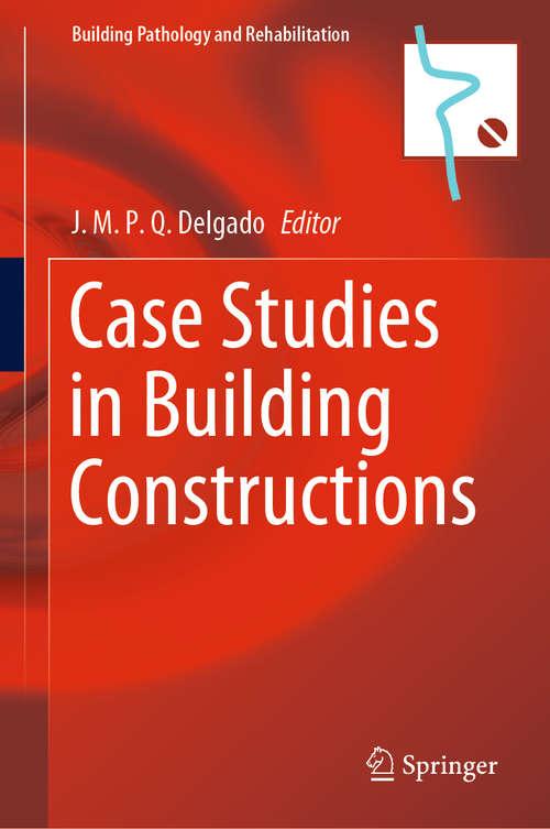 Case Studies in Building Constructions (Building Pathology and Rehabilitation #15)
