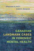 Canadian Landmark Cases in Forensic Mental Health (G - Reference,information And Interdisciplinary Subjects Ser.) by Graham Glancy