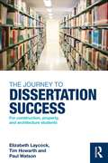 The Journey to Dissertation Success: For Construction, Property, and Architecture Students