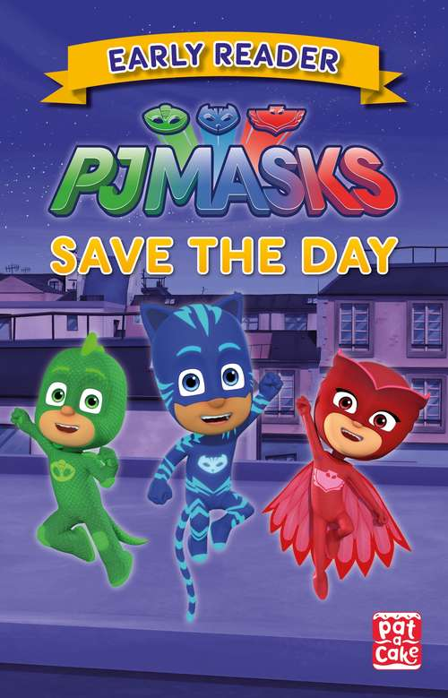 Save the Day: Early Reader (PJ Masks #1)