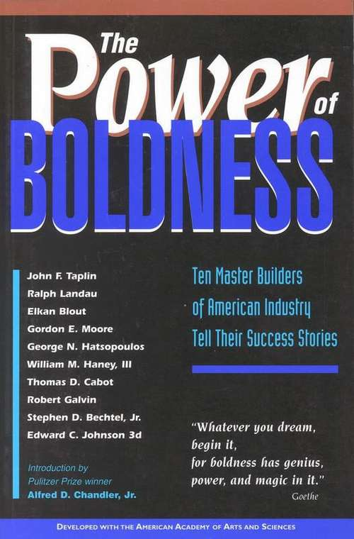 The Power of Boldness: Ten Master Builders of American Industry Tell Their Success Stories