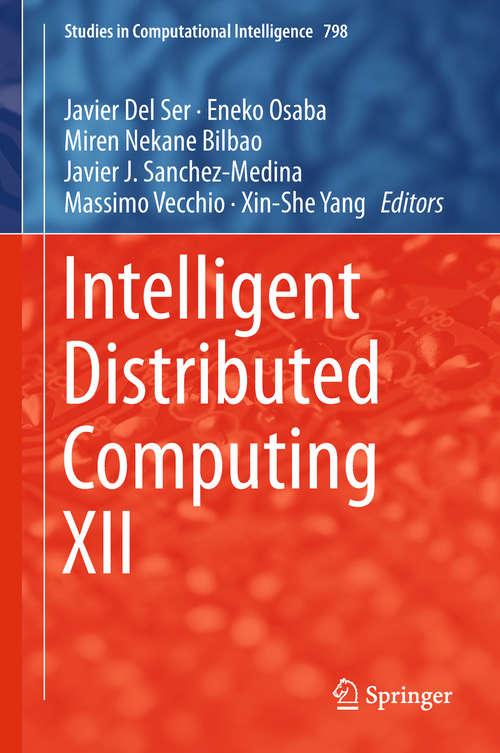 Intelligent Distributed Computing XII (Studies in Computational Intelligence #798)