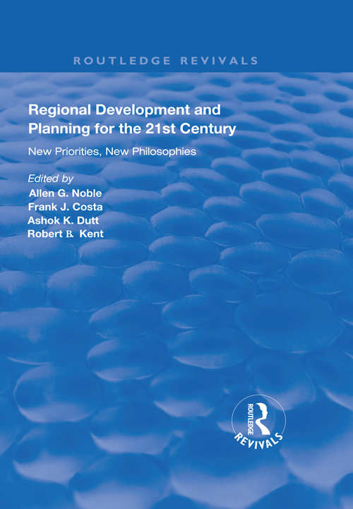 Regional Development and Planning for the 21st Century: New Priorities, New Philosophies (Routledge Revivals)