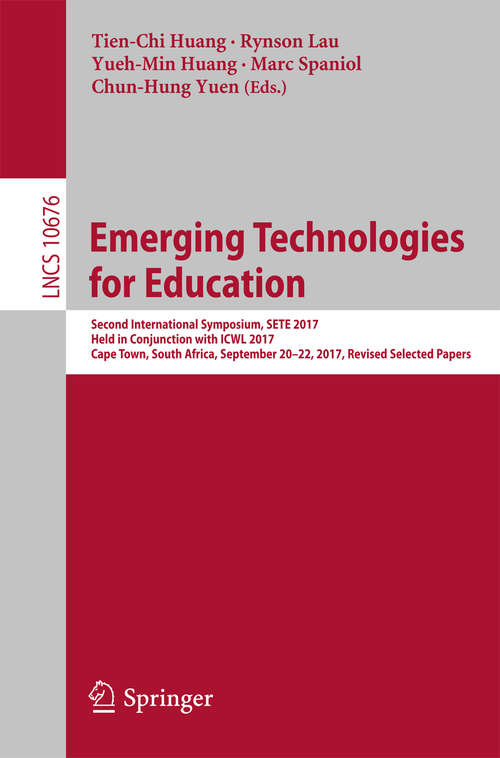 Emerging Technologies for Education: Second International Symposium, Sete 2017, Held In Conjunction With Icwl 2017, Cape Town, South Africa, September 20-22, 2017, Proceedings (Lecture Notes in Computer Science #10676)