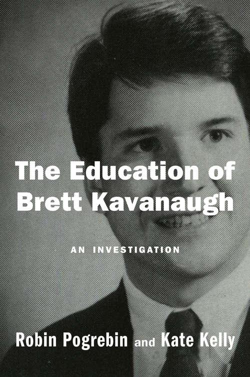 The Education of Brett Kavanaugh: An Investigation