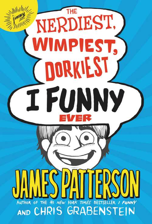 The Nerdiest, Wimpiest, Dorkiest I Funny Ever (I Funny #6)