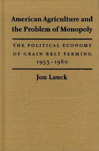 American Agriculture and the Problem of Monopoly: The political economy of grain belt farming, 1953-1980