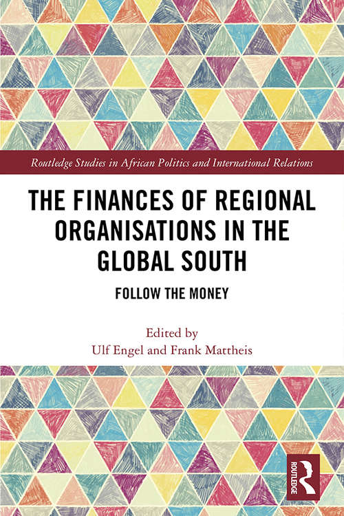 The Finances of Regional Organisations in the Global South: Follow the Money (Routledge Studies in African Politics and International Relations)