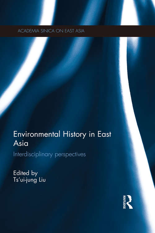 Environmental History in East Asia: Interdisciplinary Perspectives (Academia Sinica on East Asia)