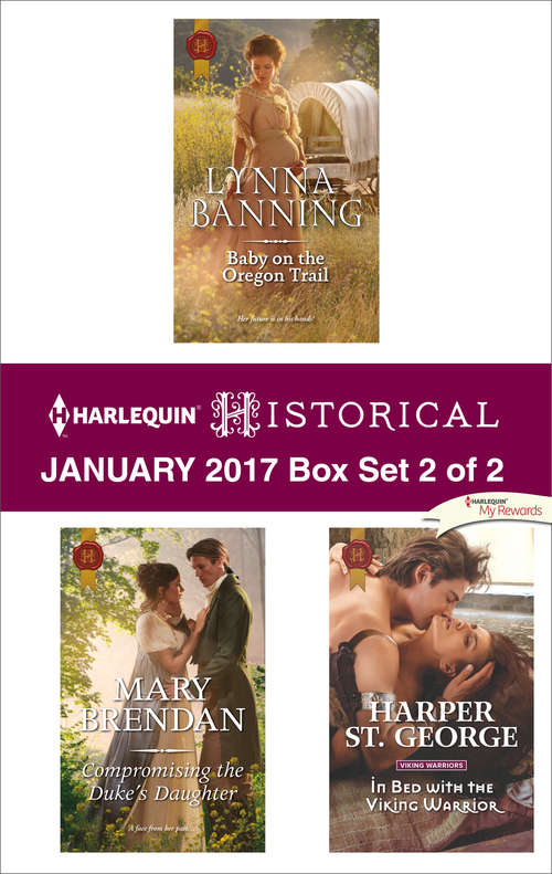 Harlequin Historical January 2017 - Box Set 2 of 2: Baby on the Oregon Trail\Compromising the Duke's Daughter\In Bed with the Viking Warrior
