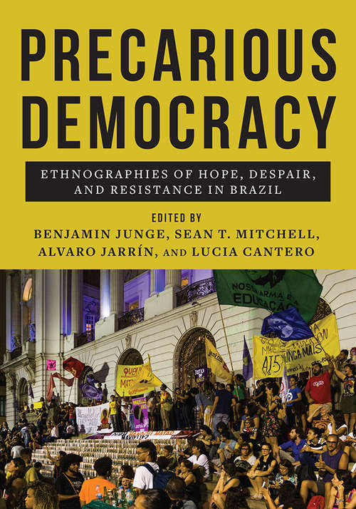 Precarious Democracy: Ethnographies of Hope, Despair, and Resistance in Brazil
