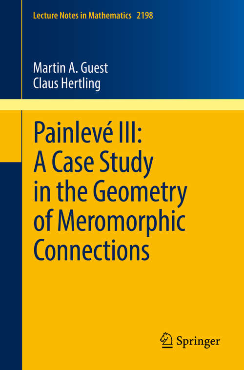 Painlevé III: A Case Study in the Geometry of Meromorphic Connections (Lecture Notes in Mathematics #2198)