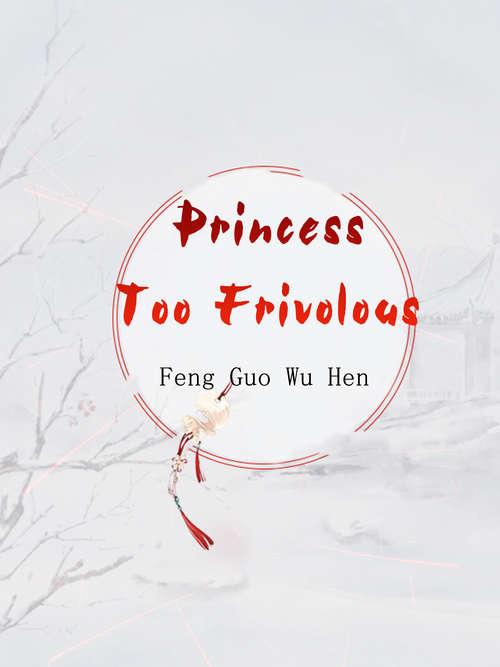 Princess Too Frivolous: Volume 4 (Volume 4 #4)