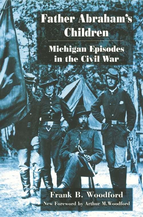 Father Abraham's Children: Michigan Episodes in the Civil War