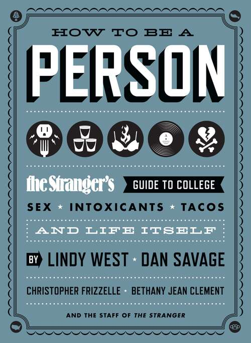 How to Be a Person: The Stranger's Guide to College, Sex, Intoxicants, Tacos, and Life Itself