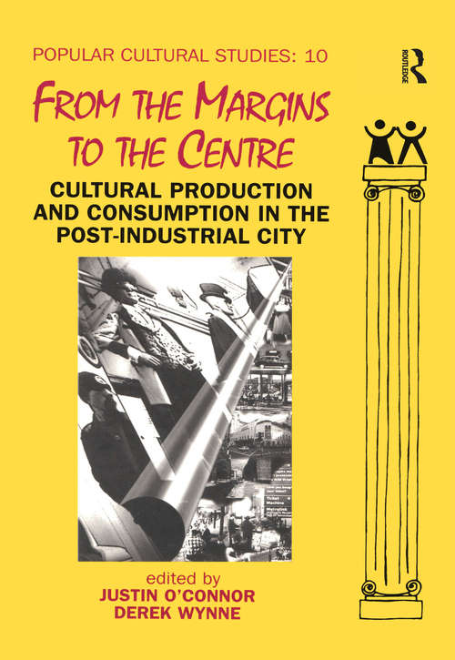 From the Margins to the Centre: Cultural Production and Consumption in the Post-Industrial City