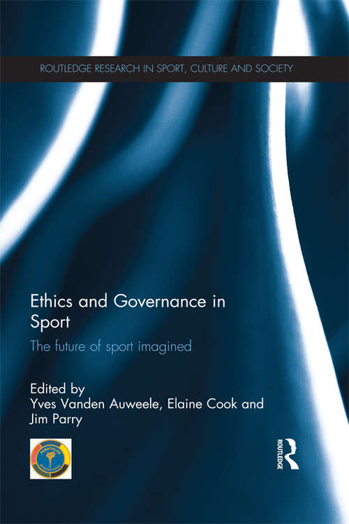Ethics and Governance in Sport: The future of sport imagined (Routledge Research in Sport, Culture and Society)