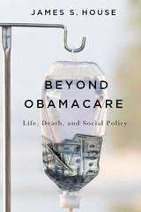 Beyond Obamacare: Life, Death, and Social Policy