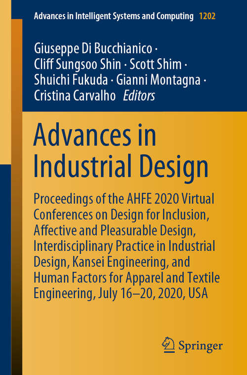 Advances in Industrial Design: Proceedings of the AHFE 2020 Virtual Conferences on Design for Inclusion, Affective and Pleasurable Design, Interdisciplinary Practice in Industrial Design, Kansei Engineering, and Human Factors for Apparel and Textile Engineering, July 16–20, 2020, USA (Advances in Intelligent Systems and Computing #1202)