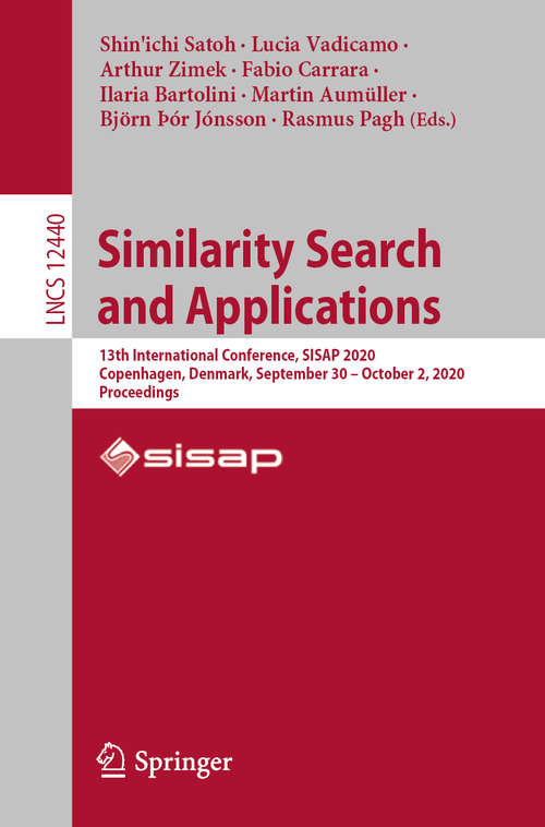Similarity Search and Applications: 13th International Conference, SISAP 2020, Copenhagen, Denmark, September 30 – October 2, 2020, Proceedings (Lecture Notes in Computer Science #12440)