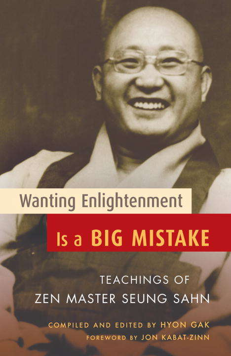 Wanting Enlightenment Is a Big Mistake: Teachings of Zen Master Seung San