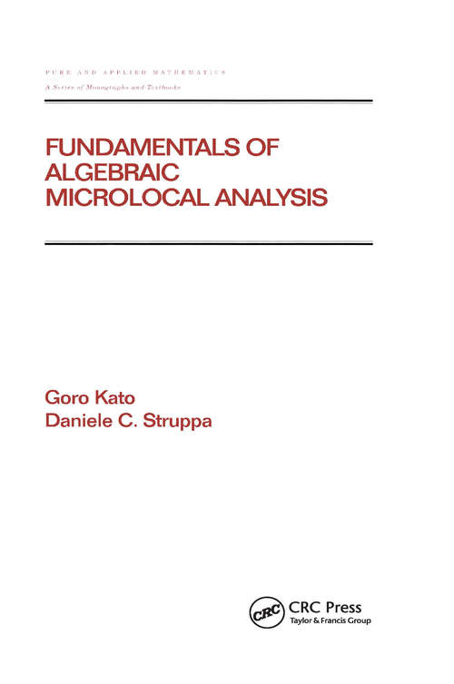 Fundamentals of Algebraic Microlocal Analysis (Chapman And Hall/crc Pure And Applied Mathematics Ser. #217)