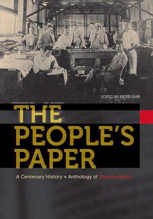 People?s Paper: A centenary history and anthology of Abantu-Batho