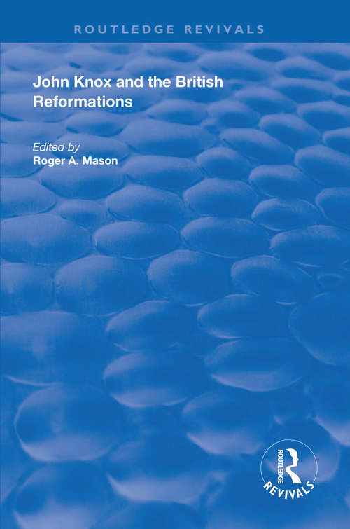 John Knox and the British Reformations (Routledge Revivals)