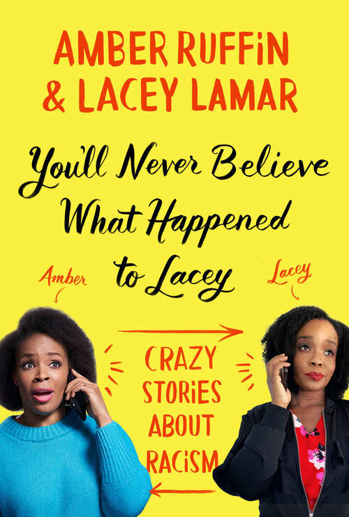 You'll Never Believe What Happened to Lacey: Crazy Stories about Racism by Amber Ruffin and Lacey Lamar