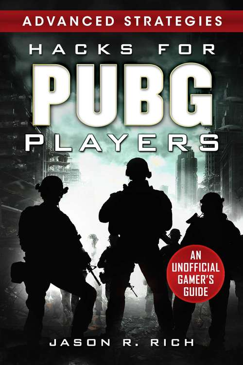 Hacks for PUBG Players Advanced Strategies: An Unofficial Gamer's Guide