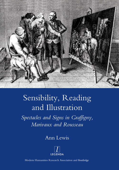 Sensibility, Reading and Illustration: Spectacles and Signs in Graffigny, Marivaux and Rousseau