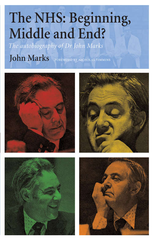 The NHS - Beginning, Middle and End?: The Autobiography of Dr John Marks