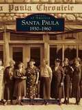 Santa Paula: 1930-1960