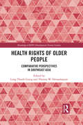 Health Rights of Older People: Comparative Perspectives in Southeast Asia (Routledge-GRIPS Development Forum Studies)