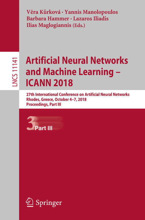 Artificial Neural Networks and Machine Learning – ICANN 2018: 27th International Conference On Artificial Neural Networks, Rhodes, Greece, October 4-7, 2018, Proceedings, Part Ii (Lecture Notes in Computer Science #11140)